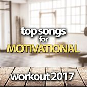 Top Songs For Motivational Workout 2017 by Various Artists