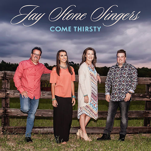 Come Thirsty by Jay Stone Singers