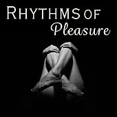 Rhythms of Pleasure (Amazing and Erotic Jazz Music, Sexy Sax, Erotic Piano, Jazz Lovers) by Various Artists
