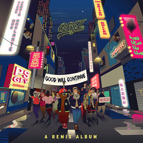 Good Will Continue by GRiZ
