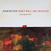When Will I Be Changed de Josh Ritter