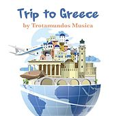 Trip to Greece by Trotamundos Musica by Various Artists