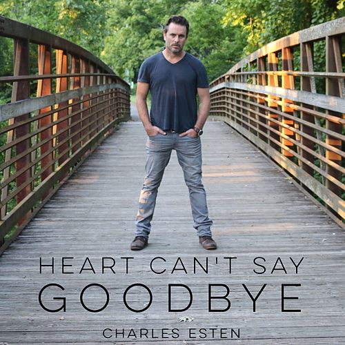 Heart Can't Say Goodbye by Charles Esten
