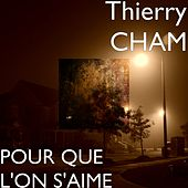 Pour que l'on s'aime de Thierry Cham