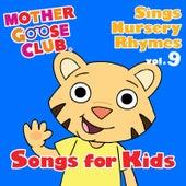 Mother Goose Club Sings Nursery Rhymes Vol. 9: Songs for Kids by Mother Goose Club