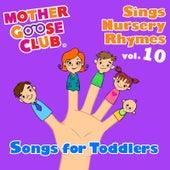 Mother Goose Club Sings Nursery Rhymes Vol. 10: Songs for Toddlers by Mother Goose Club