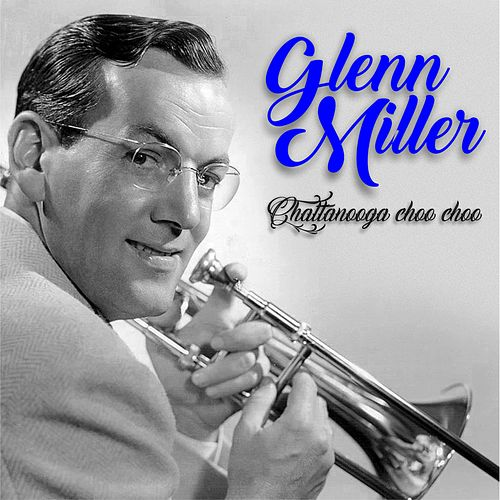 Chattanooga choo choo by Glenn Miller