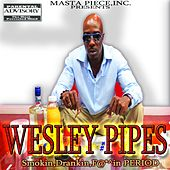 Smokin, Drankin, Fuckin, Period by Wesley Pipes