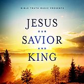 Jesus Our Savior and King by Bible Truth Music