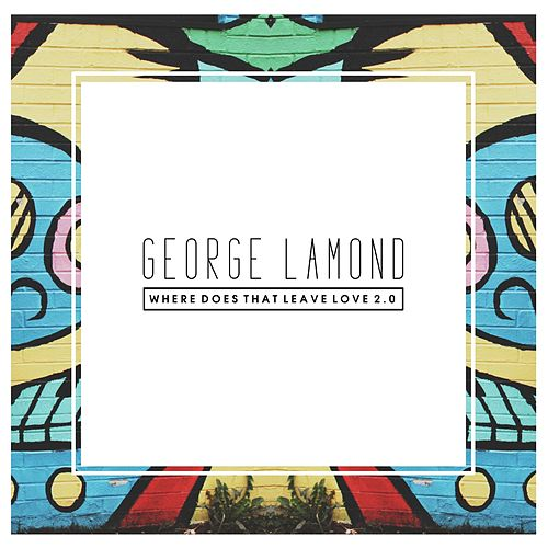 Where Does That Leave Love 2.0 by George LaMond