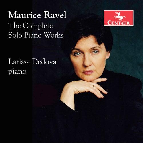 Ravel: The Complete Solo Piano Works by Larissa Dedova