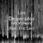 No Volvere (feat. Eric Lee) de Los Desperadoz