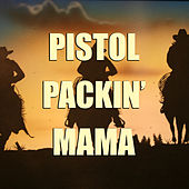 Pistol Packin' Mama by Various Artists