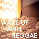 Wake Up With Reggae by Various Artists