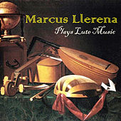 Marcus Llerena Plays Lute Music by Marcus Llerena