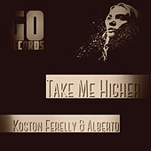 Take Me Higher by Koston Ferelly
