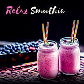 Relax Smoothie – Summer Hits, Chill Out 2017, Sunny Beach, Summertime, Breeze, Relax & Chill von Chill Out