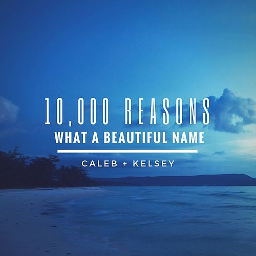10,000 Reasons / What a Beautiful Name de Caleb and Kelsey