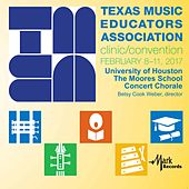 2017 Texas Music Educators Association (TMEA): University of Houston Moores School Concert Chorale [Live] by University of Houston Moores School Concert Chorale