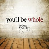 You'll Be Whole by Lindsey Kane