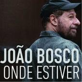 Onde Estiver by João Bosco