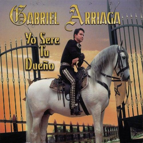 Yo Sere Tu Dueño by Gabriel Arriaga