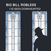I've Been Downhearted by Big Bill Robless