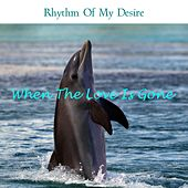 Rhythm of My Desire by When The Love Is Gone