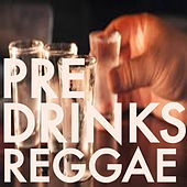 Pre-Drinks Reggae by Various Artists