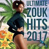 Ultimate Zouk Hits 2017 by Various Artists