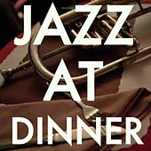 Jazz At Dinner by Various Artists