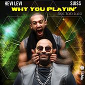 Why You Playin' by Suiss
