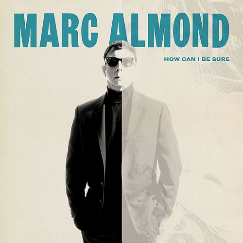 How Can I Be Sure by Marc Almond