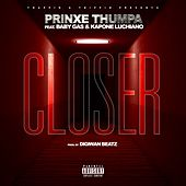 Closer (feat. Baby Gas & Kapone Luchiano) von Prinxe Thumpa