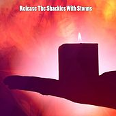 Release The Shackles With Storms by Thunderstorm