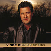 Next Big Thing by Vince Gill