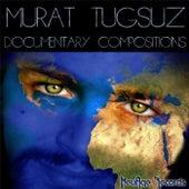 Documentary Compositions by Murat Tugsuz