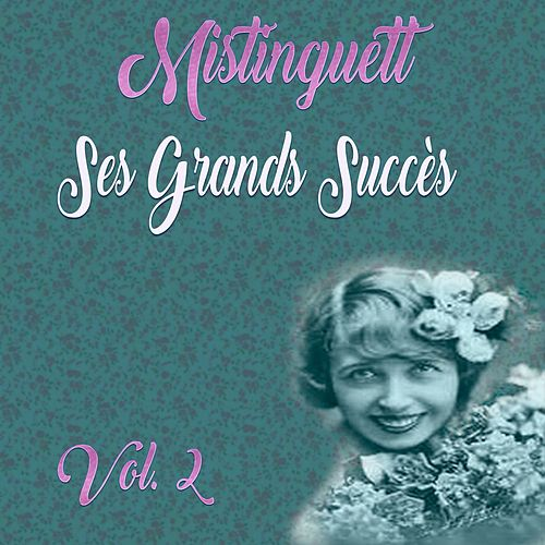 Mistinguett - Ses Grands Succès, Vol. 2 by Mistinguett