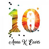 10 by Anna K. Eaves