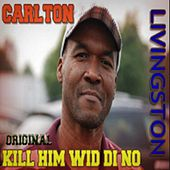Original Kill Him Wid Di No by Carlton Livingston