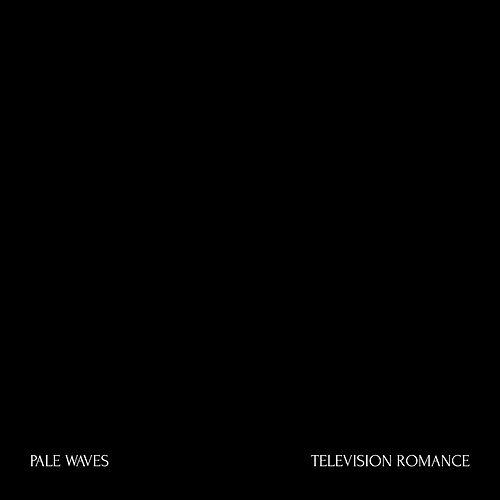 "Pale Waves: ""Television Romance"""