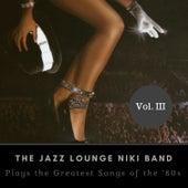 The Jazz Lounge Niki Band Plays the Greatest Songs of the '80s Vol. III by The Jazz Lounge Niki Band