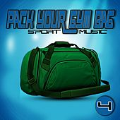 Pack Your Gym Bag Sport Music 4 by Various Artists
