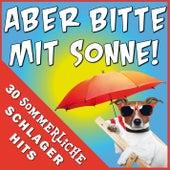 Aber bitte mit Sonne! - 30 sommerliche Schlager Hits von Various Artists
