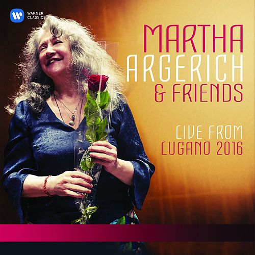 Martha Argerich and Friends Live from the Lugano Festival 2016 by Martha Argerich