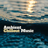 Ambient Chillout Music – Chillout Downbeats Lounge, Summer Hits 2017, Chill Out Music by Relaxation - Ambient