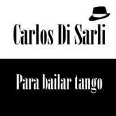 Carlos Di Sarli: Para Bailar Tango by Carlos DiSarli