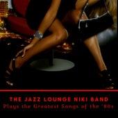 The Jazz Lounge Niki Band Plays the Greatest Songs of the '80s by The Jazz Lounge Niki Band
