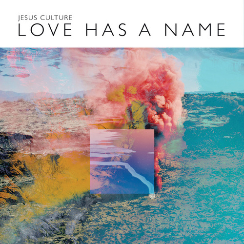 Love Has A Name (Deluxe/Live) by Jesus Culture