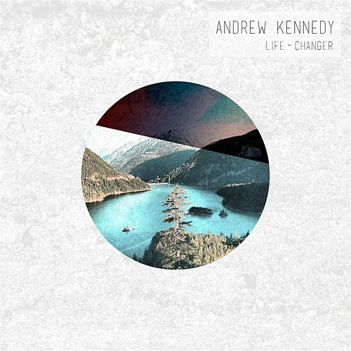 Life-Changer by Andrew Kennedy